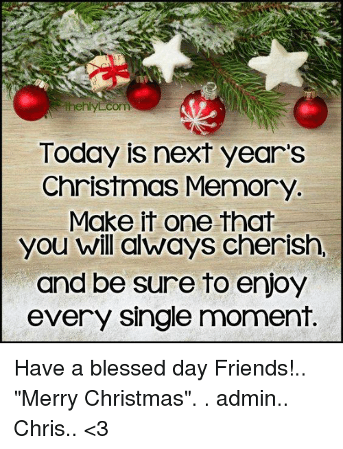 memes single and com today is next years christmas memory make it have a blessed - Have A Blessed Christmas