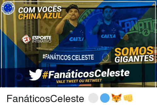 Memes, China, and 🤖: COM VOCES  CHINA AZUL  2  ESPORTE  INTERATIVO  CALX  CAIXA  SOMOS  GIGANTES  #FANATICOS CELESTE  #FanáticosCeleste  VALE TWEET OU RETWEET FanáticosCeleste ⚪️🔵🦊👊