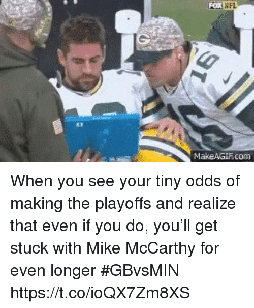 Sports, Com, and Tiny: com When you see your tiny odds of making the playoffs and realize that even if you do, you'll get stuck with Mike McCarthy for even longer #GBvsMIN https://t.co/ioQX7Zm8XS