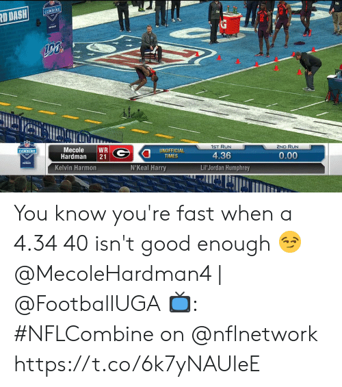 Memes, Run, and Verizon: COMBINE  1ST RUN  2ND RUN  Mecole WR  Hardman 21  UNOFFICIAL  TIMES  COMBINE  4.36  Lil Jordan Humphrey  0.00  verizon  Kelvin Harmon  N'Keal Harry You know you're fast when a 4.34 40 isn't good enough 😏   @MecoleHardman4 | @FootballUGA  📺: #NFLCombine on @nflnetwork https://t.co/6k7yNAUIeE