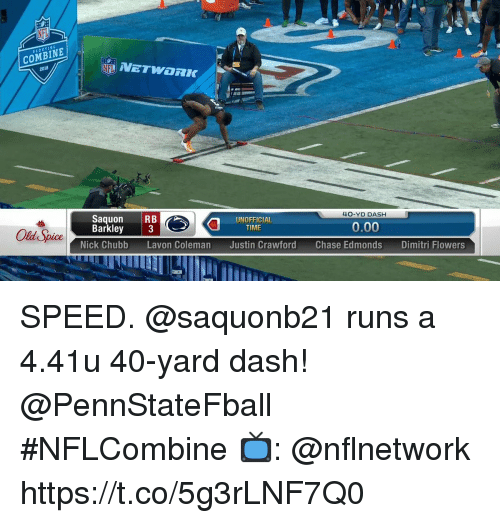 Memes, Chase, and Nick: COMBINE  2018  SCOUTING  Saquon RB  Barkley 3  UNOFFICIAL  TIME  40-YD DASH  Nick Chubb Lavon Coleman Justin Crawford  0.00  Chase Edmonds  Dimitri Flow SPEED.  @saquonb21 runs a 4.41u 40-yard dash! @PennStateFball  #NFLCombine  📺: @nflnetwork https://t.co/5g3rLNF7Q0