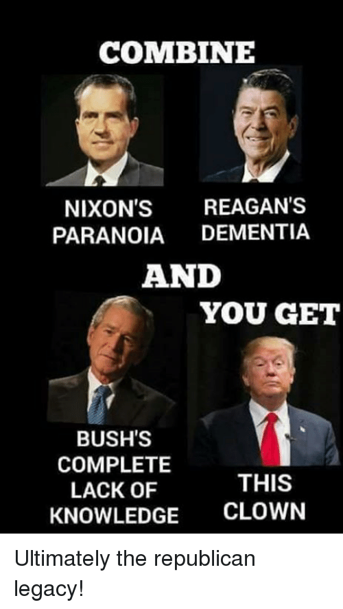combine-nixons-reagans-paranoia-dementia-and-you-get-bushs-complete-19931830.png