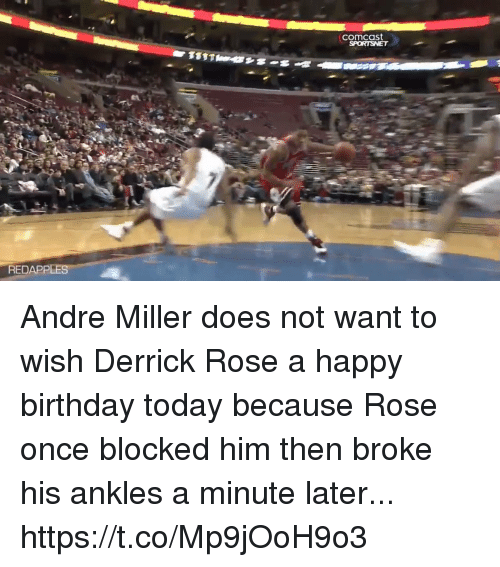 Birthday, Derrick Rose, and Memes: comcast  REDAPPLES Andre Miller does not want to wish Derrick Rose a happy birthday today because Rose once blocked him then broke his ankles a minute later... https://t.co/Mp9jOoH9o3