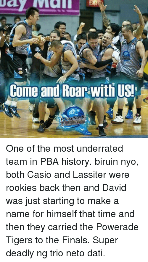Tiger, Tigers, and Filipino (Language): Come and Roar with USI One of the most underrated team in PBA history. biruin nyo, both Casio and Lassiter were rookies back then and David was just starting to make a name for himself that time and then they carried the Powerade Tigers to the Finals. Super deadly ng trio neto dati.