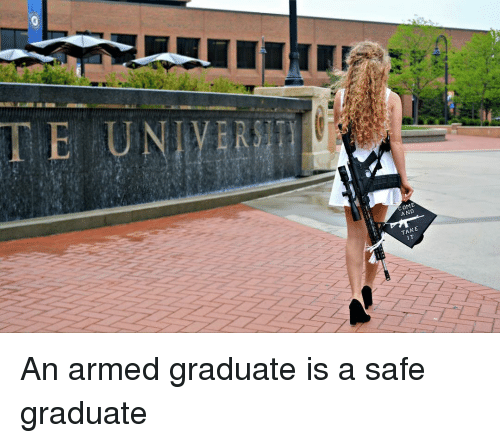 Memes, 🤖, and Safe: COME  AND  TAKE  IT An armed graduate is a safe graduate