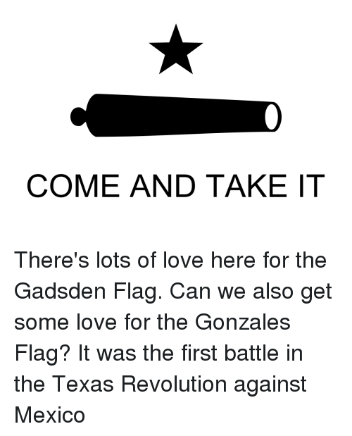 Love, Mexico, and Revolution: COME AND TAKE IT