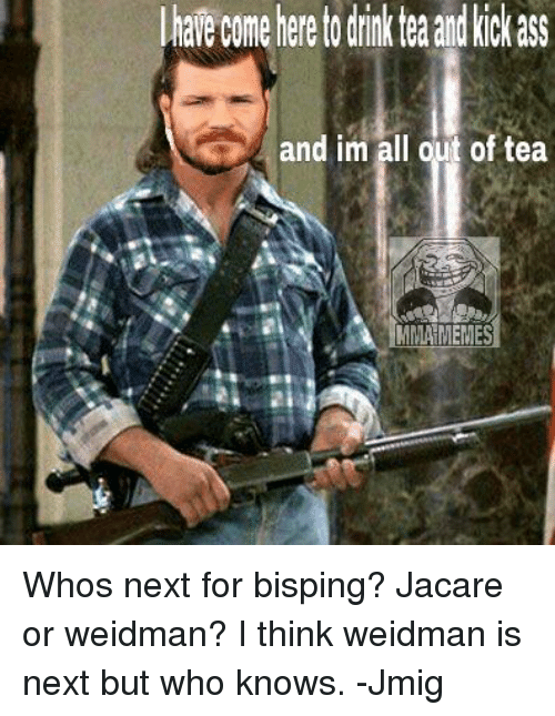 Come Hereto Drinkteaand Kickass And Im All Out Of Tea Mma Memes Whos