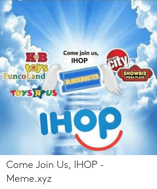 Come Join Us Ihop K8 Showbiz Pizza Place Funcoland Come Join