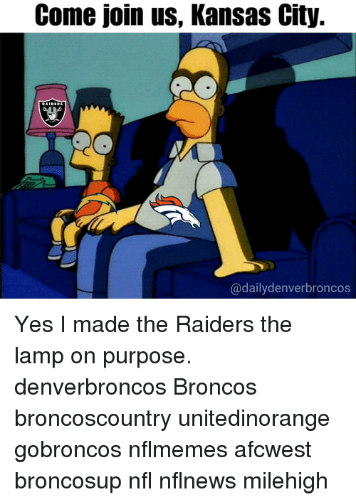 Memes, Nfl, and Broncos: Come join us, Kansas City.  RAIDERS  @dailydenverbroncos Yes I made the Raiders the lamp on purpose. denverbroncos Broncos broncoscountry unitedinorange gobroncos nflmemes afcwest broncosup nfl nflnews milehigh