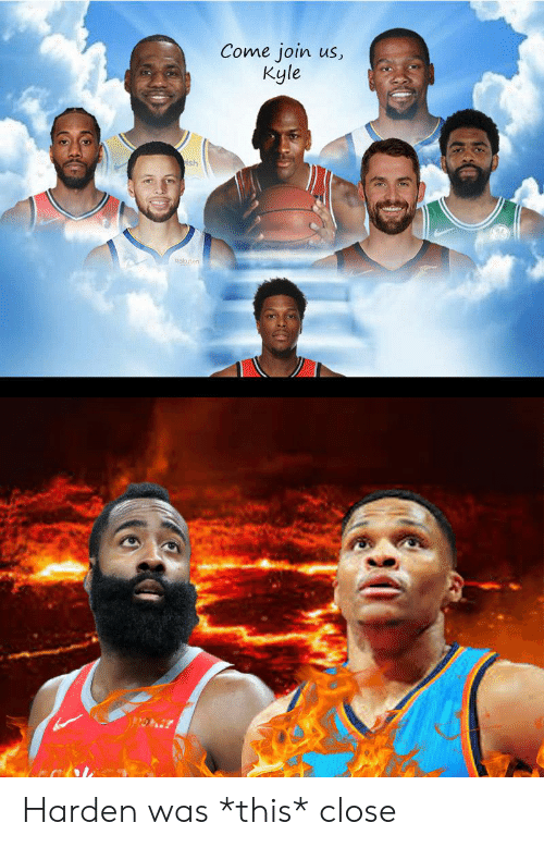 Nba, This, and Kyle: Come join us,  Kyle  ish  Rokuten Harden was *this* close