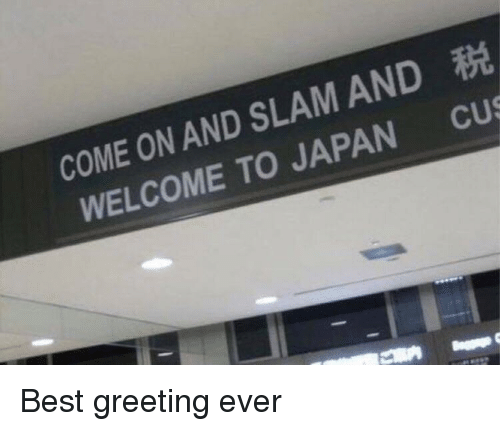 Best, Japan, and Slam: COME ON AND SLAM AND  WELCOME TO JAPAN CUS Best greeting ever