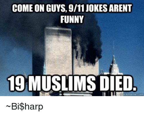 9/11, Dank, and Funny: COME ON GUYS, 9/11 JOKES ARENT  FUNNY  19 MUSLIMS DIED ~Bi$harp