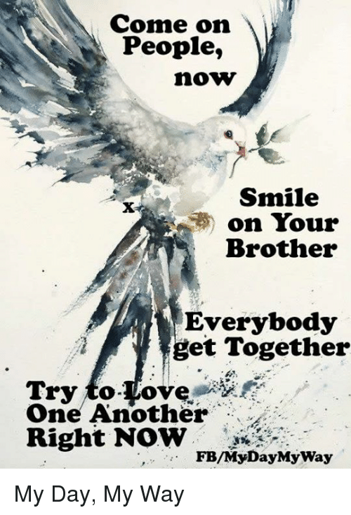 Come On People Now Smile On Your Brother Everybody Get Together Try