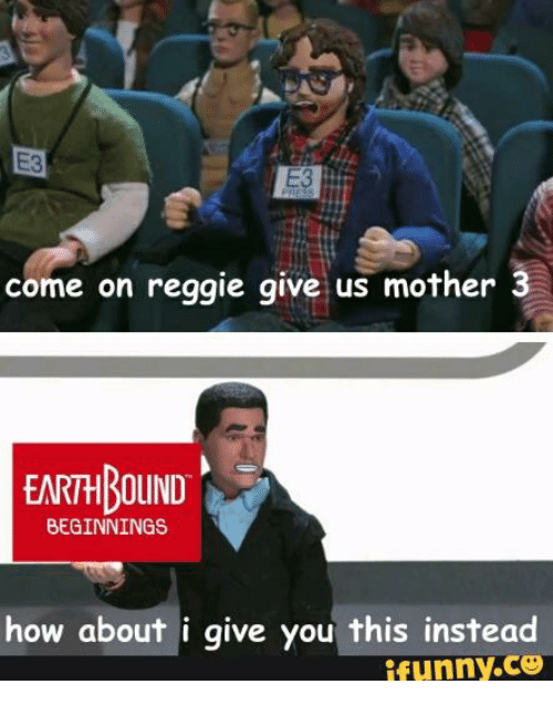 Come on Reggie Give Us Mother 3 EARTHBOUND BEGINNINGS How
