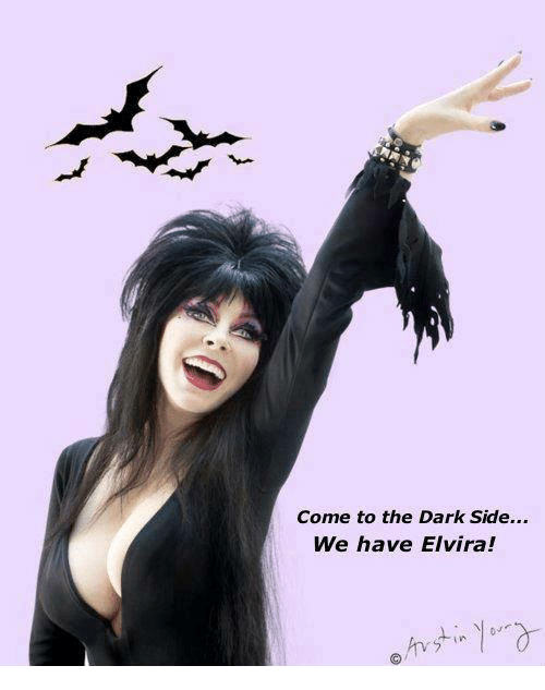 Come to the Dark Side We Have Elvira! | Meme on ME.ME