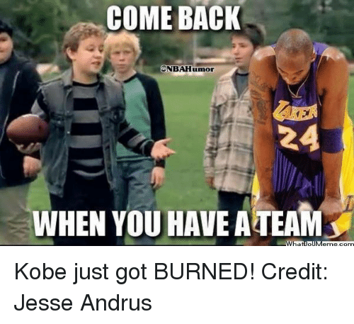 Nba, Kobe, and Got: COMEBACK  ONBAHumor  24  WHEN YOU HAVE ATEAM  AWha  Toll Kobe just got BURNED! Credit: Jesse Andrus