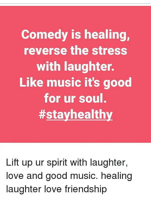 laughter is the music of the soul Had a good laugh lately sch contributor diane paddison explains the often-overlooked benefits of laughter for the soul.