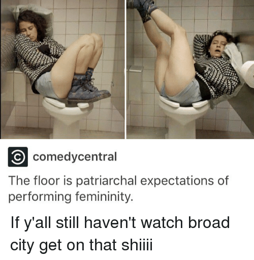 Watch, Trendy, and Broad City: comedycentral  The floor is patriarchal expectations of  performing femininity. If y'all still haven't watch broad city get on that shiiii
