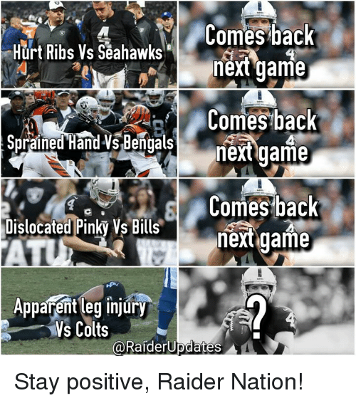 Apparently, Memes, and Bengals: Comes back  Hurt Ribs Vs Seahawks  next game  Comes back  Sprained Hand Vs Bengals  next game  Comes back  Dislocated Pinky Vs Bills  next game  ATU  Apparent leg injury  Ms Colts  RaiderUpdates Stay positive, Raider Nation!
