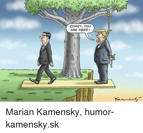 Memes, 🤖, and Ares: COMEY, YOU  ARE FIRED Marian Kamensky, humor-kamensky.sk