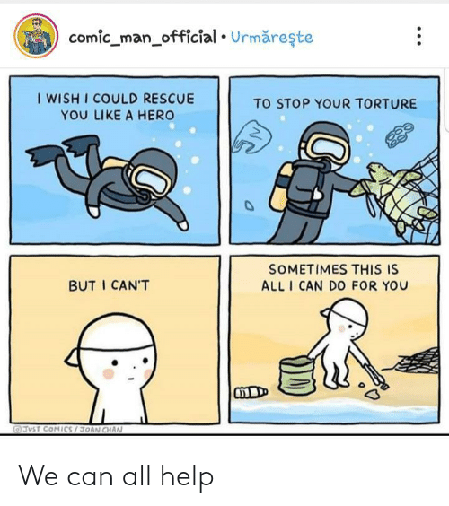 Help, Comics, and Hero: comic_man_official Urmăreşte  I WISH I COULD RESCUE  TO STOP YOUR TORTURE  YOU LIKE A HERO  SOMETIMES THIS IS  BUT I CAN'T  ALL I CAN DO FOR YOU  JUST COMICS/3TAN CHAN We can all help