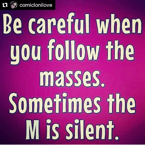 Comiclonilove Be Careful When You Follow The Masses Sometimes The M