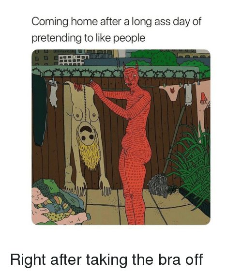 Ass, Home, and Classical Art: Coming home after a long ass day of  pretending to like people Right after taking the bra off