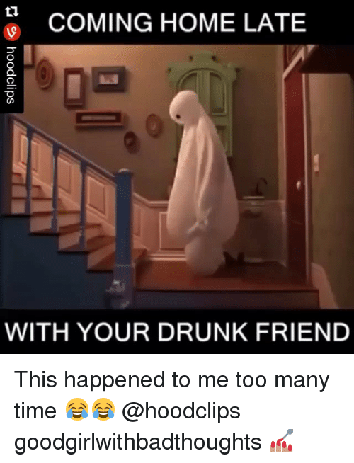 coming home late with your drunk friend this happened to 18324122 ✅ 25 best memes about drunk drunk memes