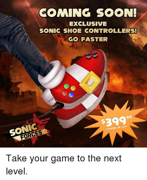 Dank, Soon..., and Game: COMING SOON  EXCLUSIVE  SONIC SHOE CONTROLLERS!  GO FASTER  3999  SONIC  COMING IN 3019 Take your game to the next level.