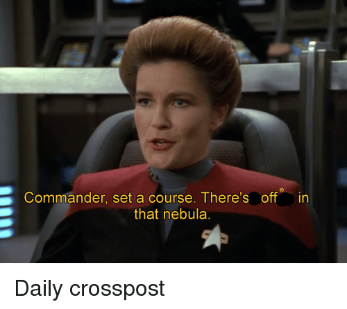 Commander Set A Course Theres Off In That Nebula Star Trek Meme