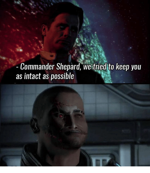 Commander Shepard We Tried To Keep You As Intact As Possible