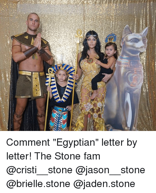 """Fam, Memes, and Egyptian: Comment """"Egyptian"""" letter by letter! The Stone fam @cristi__stone @jason__stone @brielle.stone @jaden.stone"""