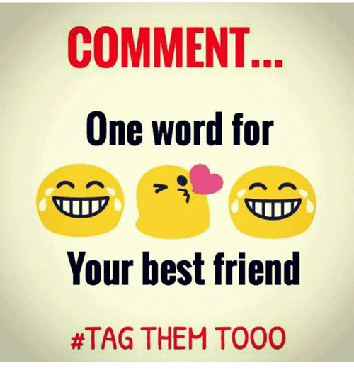 Comment One Word For Your Best Friend Atag Them T000 Best Friend Meme On Me Me