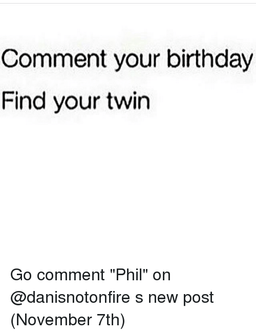 comment your birthday find your twin go comment phil on 7413233 comment your birthday find your twin go comment phil on s new post,Birthday Meme For Twins