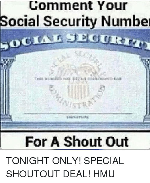 Memes, 🤖, and Hmu: Comment Your  Social Security Numbe  oC  IAL SECURIT  For A Shout Out TONIGHT ONLY! SPECIAL SHOUTOUT DEAL! HMU