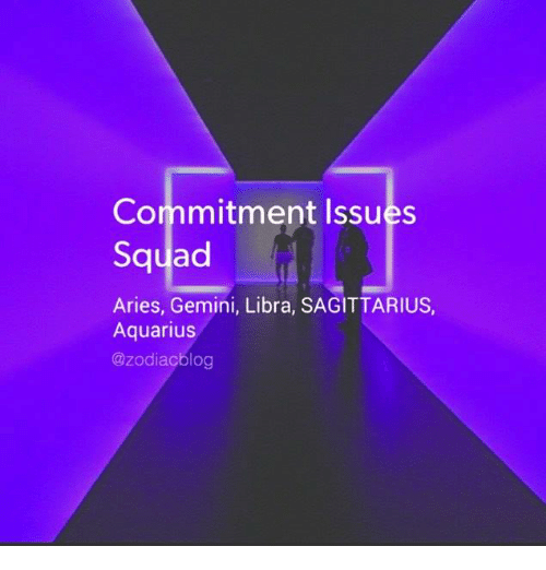Commitment Issues Squad Aries Gemini Libra SAGITTARIUS Aquarius Og