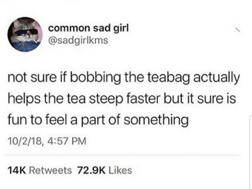 Common Sad Girl Not Sure if Bobbing the Teabag Actually