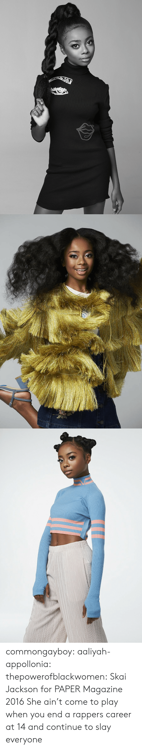 Target, Tumblr, and Aaliyah: commongayboy:  aaliyah-appollonia:  thepowerofblackwomen:  Skai Jackson for PAPER Magazine 2016  She ain't come to play   when you end a rappers career at 14 and continue to slay everyone