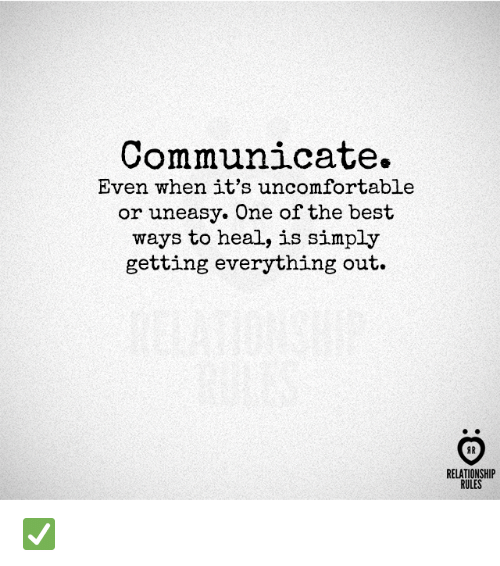 Best, One, and The Best: Communicate.  Even when it's uncomfortable  or uneasy. One of the best  ways to heal, is simply  getting everything out.  RELATIONSHIP  RULES ✅