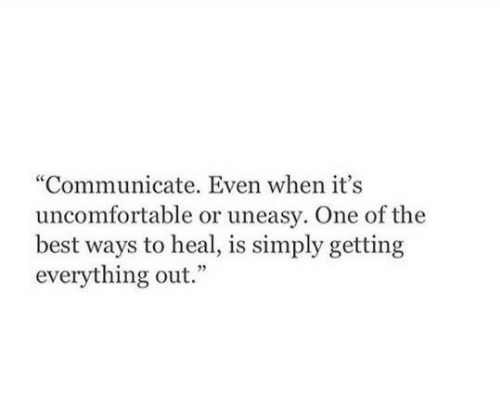 """Best, One, and The Best: """"Communicate. Even when it's  uncomfortable or uneasy. One of the  best ways to heal, is simply getting  everything out."""""""