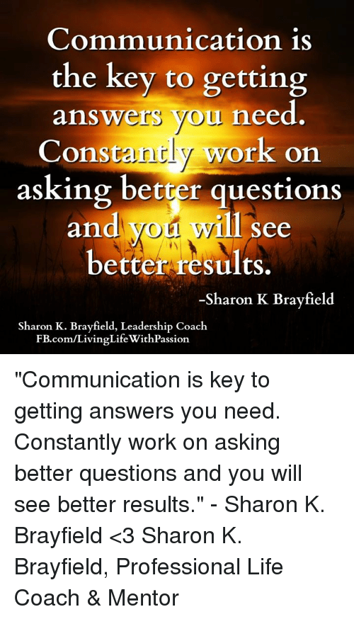 Communication Is the Key to Getting Answers You Need Const
