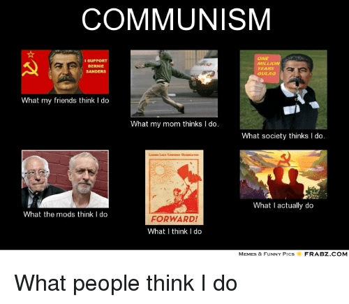 communism support bernie years sanders what my friends think i 3165520 ✅ 25 best memes about what i think i do meme what i think i do,What I Think I Do Meme