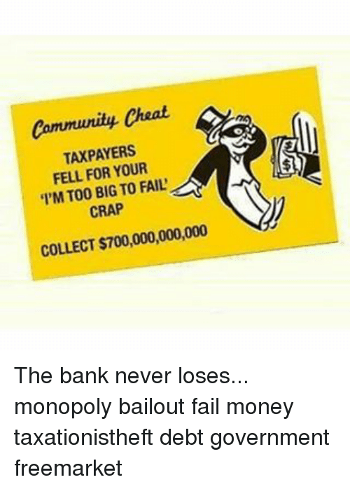 Community Cheat TAXPAYERS FELL FOR YOUR 'L'MT00 BIG TO FAIL' CRAP