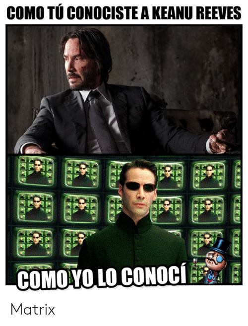 Memes, Matrix, and 🤖: COMO TÚ CONOCISTE A KEANU REEVES  COMOYO LO CONoci Matrix