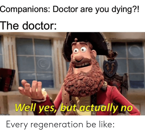 Companions Doctor Are You Dying?! The Doctor Well Yes but Actually