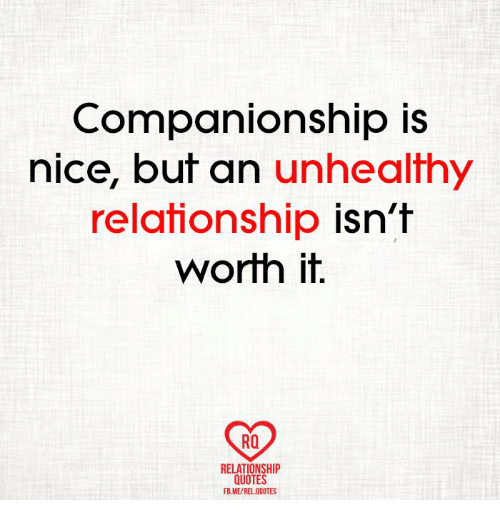 Unhealthy Relationship Quotes Companionship Is Nice but an Unhealthy Relationship Isn't Worth It  Unhealthy Relationship Quotes
