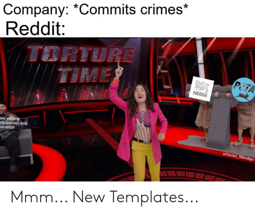 Company *Commits Crimes* Reddit TORTURE TIME PETA Nestle OTATOE Me
