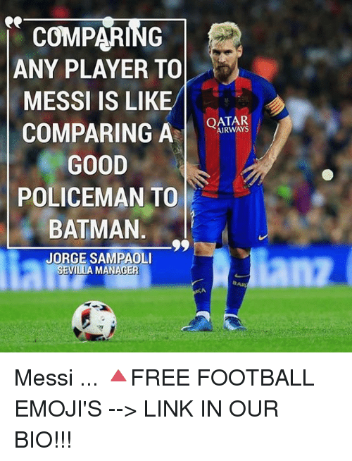Batman, Football, and Memes: COMPARING  ANY PLAYER TO  MESSI IS LIKE  COMPARING A  QATAR  GOOD  POLICEMAN TO  BATMAN  Lanz  JORGE SAMPAOLI  SEVILLA MANAGER Messi ... 🔺FREE FOOTBALL EMOJI'S --> LINK IN OUR BIO!!!