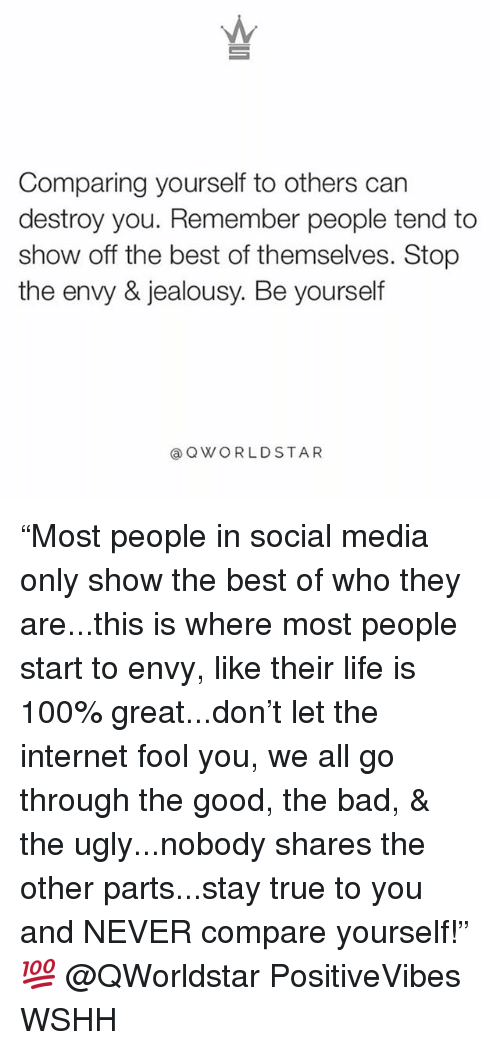 """Anaconda, Bad, and Internet: Comparing yourself to others can  destroy you. Remember people tend to  show off the best of themselves. Stop  the envy & jealousy. Be yourself  QWORLDSTAR """"Most people in social media only show the best of who they are...this is where most people start to envy, like their life is 100% great...don't let the internet fool you, we all go through the good, the bad, & the ugly...nobody shares the other parts...stay true to you and NEVER compare yourself!"""" 💯 @QWorldstar PositiveVibes WSHH"""