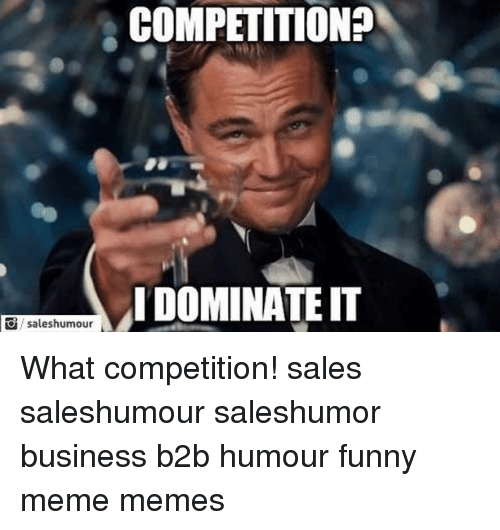 competition idominate it saleshumour what competition sales saleshumour saleshumor business 7366055 competition? idominate it saleshumour what competition! sales